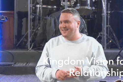 Kingdom Vision for Relationships