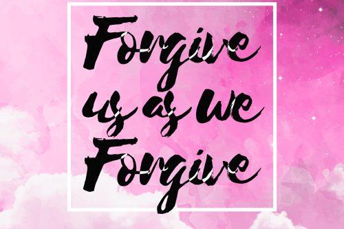 Forgive us as we forgive